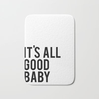 Gift For Her, Love quote, It's All Good Baby, inspirational quote, Modern room decor Bath Mat by NathanMooreDesigns