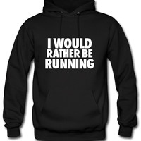 I Would Rather Be Running Hoodie