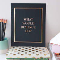 What Would Beyonce Do Print