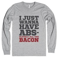 I Just Wanna Have Abs - Olutely All The Bacon Long Sleeve T-shirt (...