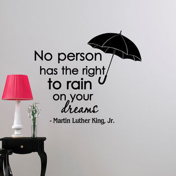 Wall Decals Martin Luther King Quotes No Person Has The Right To Rain On Your Dreams- Famous Inspirational Quotes Wall Words Home Decor Q246
