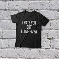 I hate you but i love pizza t-shirts for women tshirts shirts gifts t-shirt womens girls tumblr funny girlfriend teenagers fashion teens