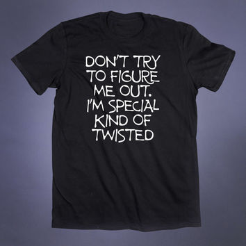 Don't Try To Figure Me Out I'm Special Kind Of Twisted Slogan Tee Anti Social Soft Grunge Shirt Emo Punk Goth 90s T-Shirt