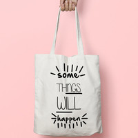 Tote Bag Canvas Funny Typhography Totes Some Things Will Happen - Quote Tote Bag - Market Bag Canvas - Printed Tote Bag Hand Drawn