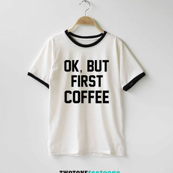 Ok, But First Coffee Shirt TShirt T-Shirt T Shirt Tee