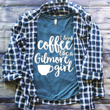I Drink Coffee Like a Gilmore Girl Shirt | Gilmore Girls Shirt | Southern Sweetheart Gifts