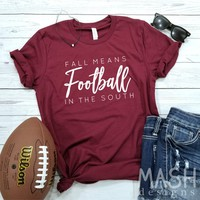 football shirt, football tee, Fall Means Football in the South, game day shirt, unisex tshirt, tailgating shirt, football, unisex football