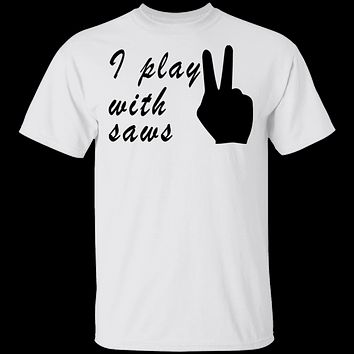 I Play With Saws T-Shirt