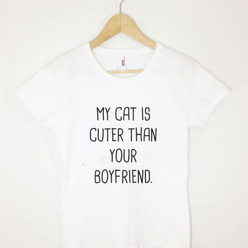 My Cat is Cuter Than Your BoyfriendTshirt Blogger Funny BFF Tumblr Tee Shirt