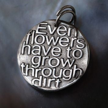 Even flowers have to grow ... Inspirational quote Silver pendant