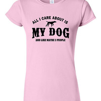 Funny All I Care about is My Dog T-shirt Tshirt Tee Shirt Gift and Like Maybe Three People christmas Dogs person Pet Puppy dog lover Hound