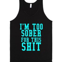 I'm Too Sober For This Shit-Unisex Black Tank