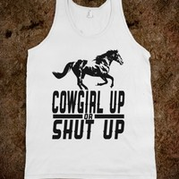 Cowgirl Up Or Shut Up