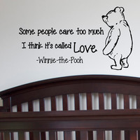 Wall Decals Quotes - Winnie the Pooh Some People Care Too Much I Think It's Called Love- Wall Decal Nursery Q011