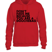 Don't hate me because you're a douchebag - UNISEX HOODIE