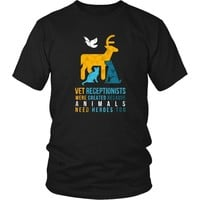 Veterinary T Shirt - Vet Receptionists were created because Animals need heroes too