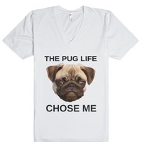 The Pug Life Chose Me-Unisex White T-Shirt