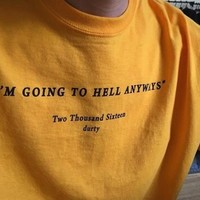 """""""I'm Going To Hell Anyways"""" Tee"""