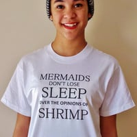 Mermaids Don't Lose Sleep Over the Opinions of Shrimp T-Shirt. Unisex Mermaid T-Shirt.