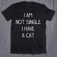 I Am Not Single I Have A Cat Tumblr Top Slogan Funny Kitten Pun Animal Pet Lover T-shirt