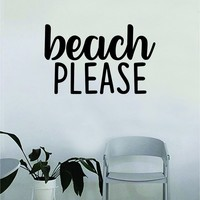 Beach Please Wall Decal Sticker Vinyl Art Home Decor Decoration Living Room Bedroom Quote Inspirational Ocean Funny Nautical Sea