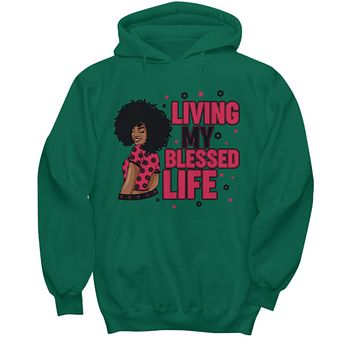 Afrocentric Gift Living My Blessed Life Hoodie Sweatshirt