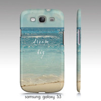 "Samsung galaxy S3, iphone4, 4s,5 phone case, ""Dream big"", ocean, beach, photograph, typography"
