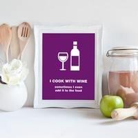 Wine Quote Print - I Cook With Wine Sometimes I Even Add It To The Food, Kitchen Printable Decor, Funny Quote Wall Art, Minimalist Poster