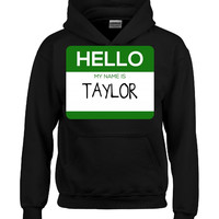 Hello My Name Is TAYLOR v1-Hoodie