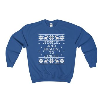 Ugly Christmas Sweater - Single and Ready To Jingle Sweatshirt