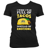 Funny Pregnancy Shirt I Wish I Was Full Of Tacos Instead Of Emotions Gifts For Expecting Mother Taco Lover Mommy To Be Ladies Tee WT-19A
