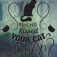 HAVE YOU kissed YOUR CAT TODAY ? Vinyl Wall Decal - Permanent Sticker