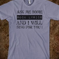 Ask me some Rock Lyrics and I will Sing for You ! Geek t shirt designs