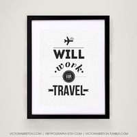 Will Work for Travel - 11x17 typography print, travel print, inspirational quote, dorm decor, apartment decor, graduation gift, christmas