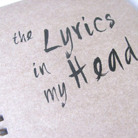 The Lyrics in my Head- Letter pressed 5.25 x 7.25 inch journal
