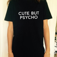 Cute but psycho T-Shirt womens gifts womens girls tumblr funny slogan fangirls teens teenager girl gift girlfriends blogger cool fun quotes