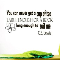 Wall Vinyl Decal Quote Sticker Home Decor Art Mural You can never get a cup of tea large enough or a book long enough to suit me C.S. Lewis Z164