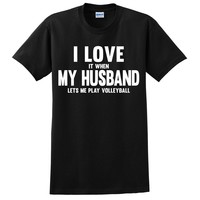 I love it when my husband lets me play volleyball T Shirt