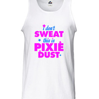 I don't sweat this is pixie dust Workout Burnout Training gym fitness sweat T-Shirt Tee Shirt Tank top Ladies Womens DT-363