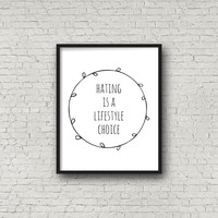 Hating Is A Lifestyle Choice, Typography Poster, Motivational Quotes, Love Sign, Choose Love, Inspirational Wall Art, Minimalist Art, Prints
