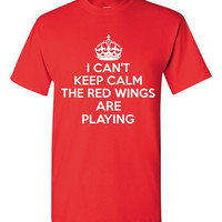 I can't Keep calm The Red Wings Are Playing Great Hockey Fan Detroit Hockey T Shirt