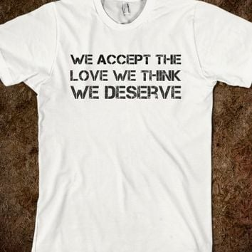 we accept the  love we think  we deserv