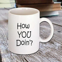 """Funny Coffee Mug that has quote from Friends TV Show """"How You Doin'?"""" Joey Tribbiani, coffee lovers, white ceramic mug, funny quote, 11 oz"""