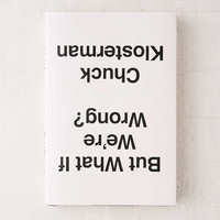 But What If Were Wrong?: Thinking About The Present As If It Were The Past By Chuck Klosterman - Urban Outfitters