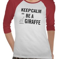 Keep Calm and Be a GIRAFFE! from Zazzle.com