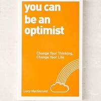 You Can Be An Optimist: Change Your Thinking, Change Your Life By Lucy MacDonald