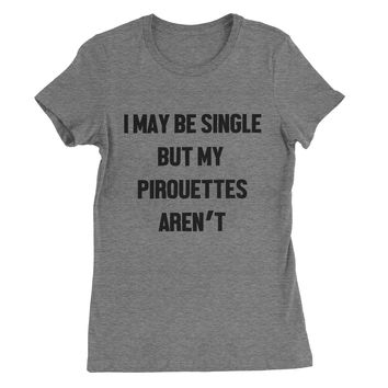 I May be Single but my Pirouettes Aren't