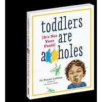 Toddlers are Assholes