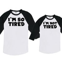Matching Mommy And Me Clothing I'm So Tired I'm Not Tired Mom And Baby Gift Matching Family Shirts American Apparel Unisex Raglan DN-580-581
