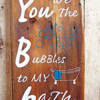 You are The Bubbles To My Bath Hand Painted Rustic Wooden Sign Bathroom Quote